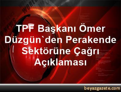 TPF Başkanı Ömer Düzgün'den Perakende Sektörüne Çağrı Açıklaması