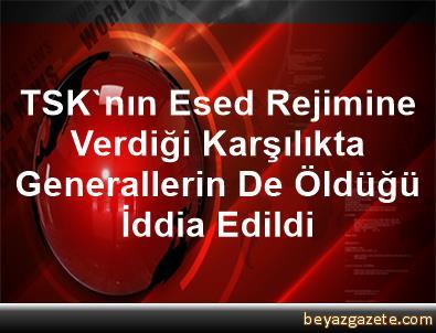 TSK'nın Esed Rejimine Verdiği Karşılıkta Generallerin De Öldüğü İddia Edildi