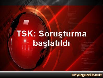 TSK: Soruşturma başlatıldı
