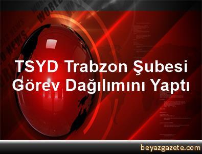 TSYD Trabzon Şubesi Görev Dağılımını Yaptı