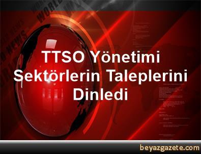 TTSO Yönetimi Sektörlerin Taleplerini Dinledi