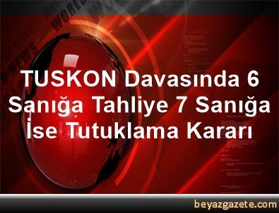 TUSKON Davasında 6 Sanığa Tahliye, 7 Sanığa İse Tutuklama Kararı