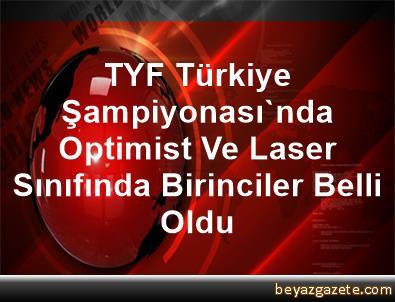 TYF Türkiye Şampiyonası'nda Optimist Ve Laser Sınıfında Birinciler Belli Oldu