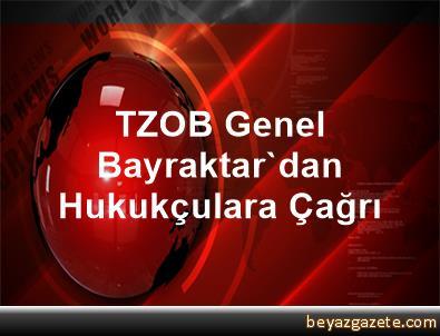 TZOB Genel Bayraktar'dan Hukukçulara Çağrı