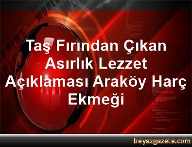 Taş Fırından Çıkan Asırlık Lezzet Açıklaması Araköy Harç Ekmeği