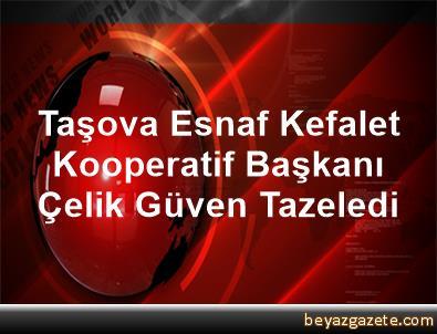 Taşova Esnaf Kefalet Kooperatif Başkanı Çelik, Güven Tazeledi