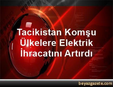 Tacikistan, Komşu Ülkelere Elektrik İhracatını Artırdı