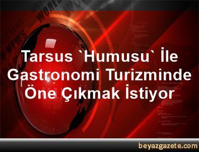 Tarsus 'Humusu' İle Gastronomi Turizminde Öne Çıkmak İstiyor
