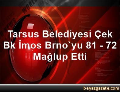 Tarsus Belediyesi, Çek Bk İmos Brno'yu 81 - 72 Mağlup Etti