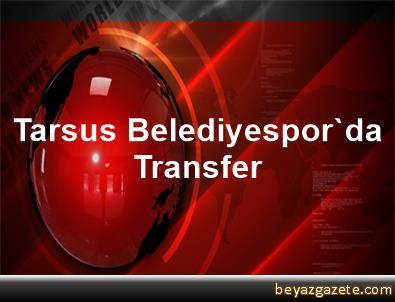 Tarsus Belediyespor'da Transfer