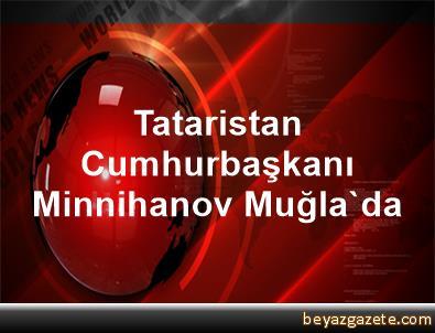 Tataristan Cumhurbaşkanı Minnihanov Muğla'da