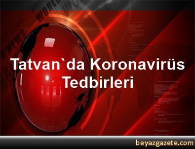 Tatvan'da Koronavirüs Tedbirleri