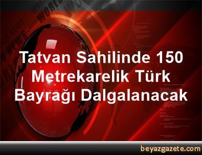 Tatvan Sahilinde 150 Metrekarelik Türk Bayrağı Dalgalanacak