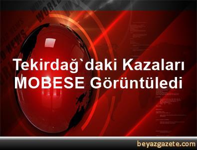 Tekirdağ'daki Kazaları MOBESE Görüntüledi