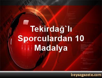 Tekirdağ'lı Sporculardan 10 Madalya