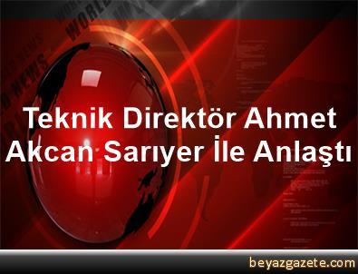 Teknik Direktör Ahmet Akcan, Sarıyer İle Anlaştı