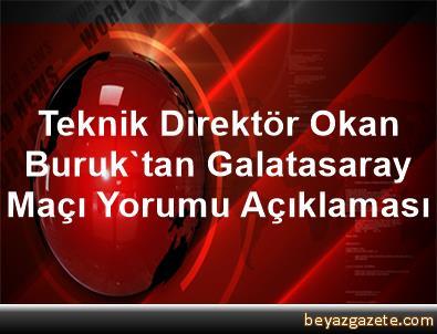 Teknik Direktör Okan Buruk'tan Galatasaray Maçı Yorumu Açıklaması