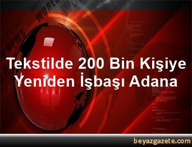 Tekstilde 200 Bin Kişiye Yeniden İşbaşı Adana