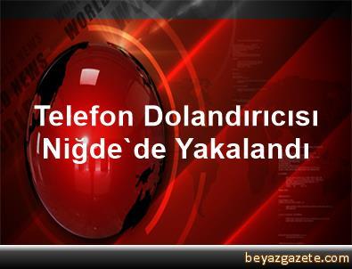 Telefon Dolandırıcısı Niğde'de Yakalandı