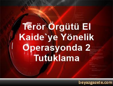 Terör Örgütü El Kaide'ye Yönelik Operasyonda 2 Tutuklama