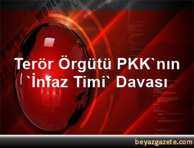 Terör Örgütü PKK'nın 'İnfaz Timi' Davası