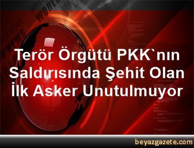Terör Örgütü PKK'nın Saldırısında Şehit Olan İlk Asker Unutulmuyor
