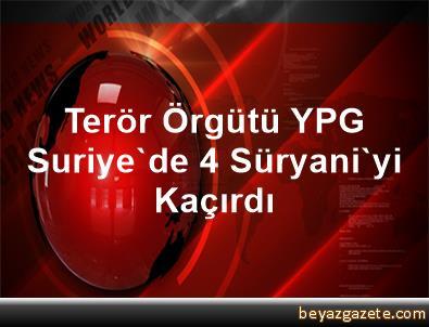 Terör Örgütü YPG, Suriye'de 4 Süryani'yi Kaçırdı
