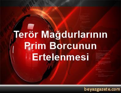 Terör Mağdurlarının Prim Borcunun Ertelenmesi