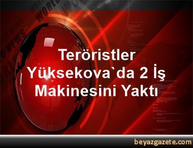 Teröristler Yüksekova'da 2 İş Makinesini Yaktı