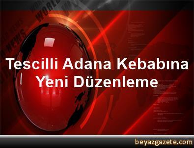 Tescilli Adana Kebabına Yeni Düzenleme