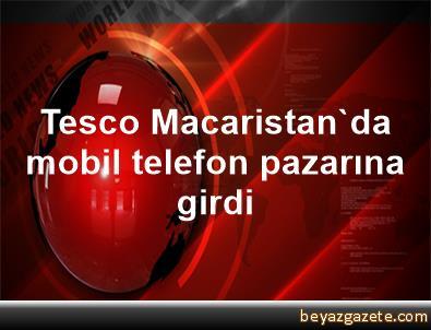 Tesco, Macaristan'da mobil telefon pazarına girdi