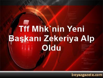 Tff Mhk'nin Yeni Başkanı Zekeriya Alp Oldu