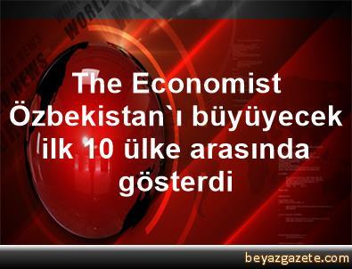The Economist, Özbekistan'ı büyüyecek ilk 10 ülke arasında gösterdi