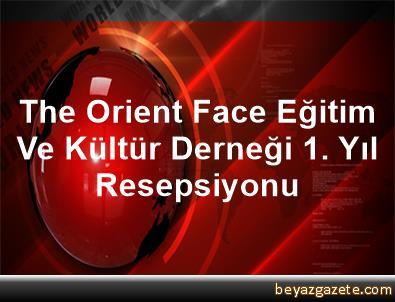 The Orient Face Eğitim Ve Kültür Derneği 1. Yıl Resepsiyonu