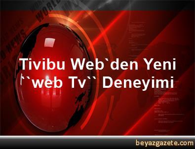 Tivibu Web'den Yeni ''web Tv'' Deneyimi