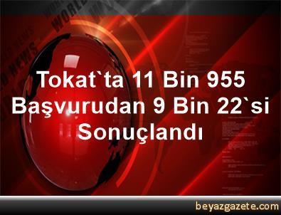 Tokat'ta 11 Bin 955 Başvurudan 9 Bin 22'si Sonuçlandı