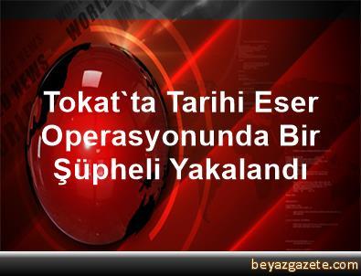 Tokat'ta Tarihi Eser Operasyonunda Bir Şüpheli Yakalandı