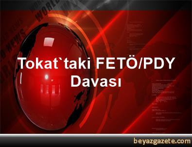 Tokat'taki FETÖ/PDY Davası