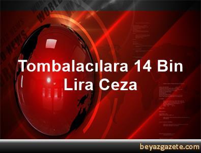 Tombalacılara 14 Bin Lira Ceza