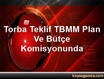 Torba Teklif TBMM Plan Ve Bütçe Komisyonunda