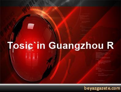 Tosic'in Guangzhou R&Amp;F Futbol Kulübüne Transferi