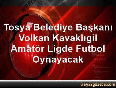Tosya Belediye Başkanı Volkan Kavaklıgil, Amatör Ligde Futbol Oynayacak