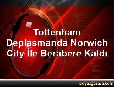 Tottenham, Deplasmanda Norwich City İle Berabere Kaldı