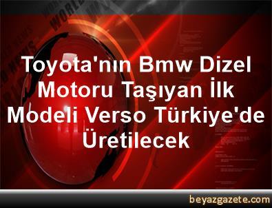 Toyota'nın Bmw Dizel Motoru Taşıyan İlk Modeli Verso Türkiye'de Üretilecek
