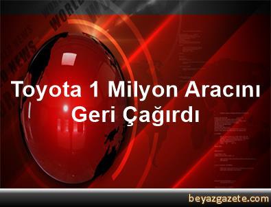 Toyota 1 Milyon Aracını Geri Çağırdı