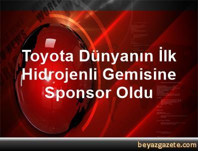 Toyota, Dünyanın İlk Hidrojenli Gemisine Sponsor Oldu