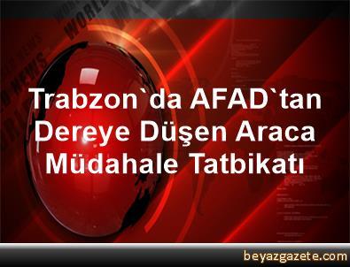 Trabzon'da AFAD'tan Dereye Düşen Araca Müdahale Tatbikatı