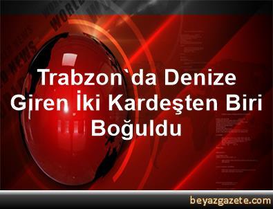 Trabzon'da Denize Giren İki Kardeşten Biri Boğuldu