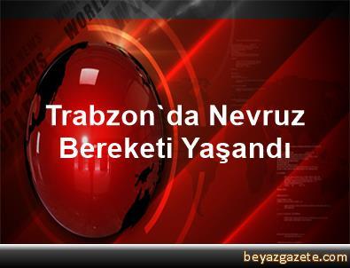 Trabzon'da Nevruz Bereketi Yaşandı