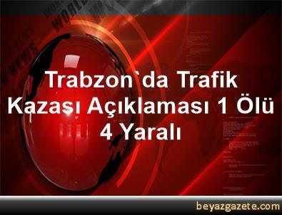 Trabzon'da Trafik Kazası Açıklaması 1 Ölü, 4 Yaralı